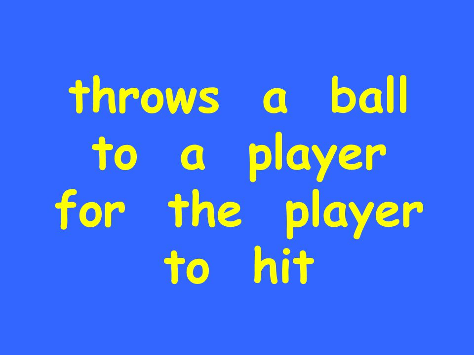 throws a ball to a player for the player to hit