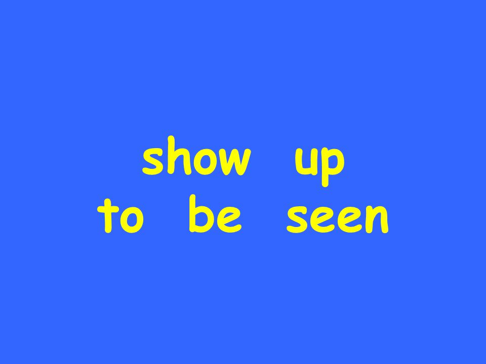 show up to be seen