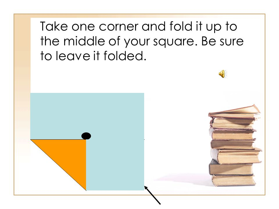 Take one corner and fold it up to the middle of your square.