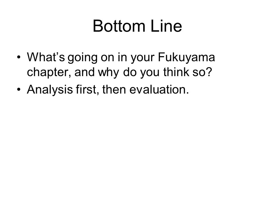 Bottom Line What's going on in your Fukuyama chapter, and why do you think so.