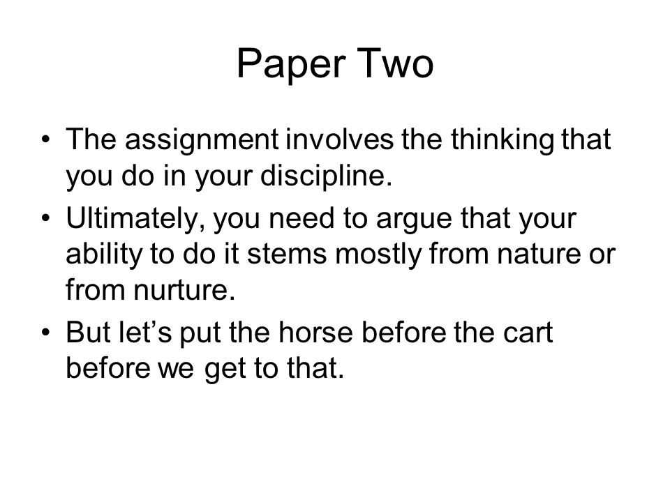 Paper Two The assignment involves the thinking that you do in your discipline.