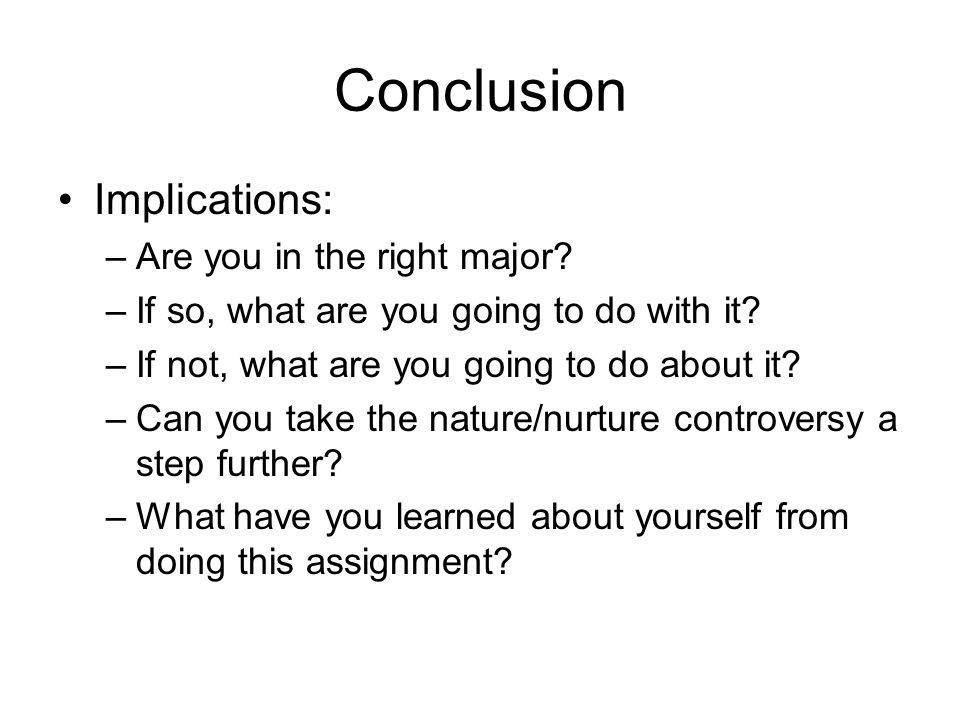 Conclusion Implications: –Are you in the right major.