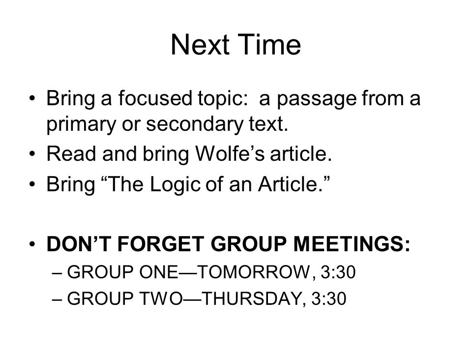 Next Time Bring a focused topic: a passage from a primary or secondary text.