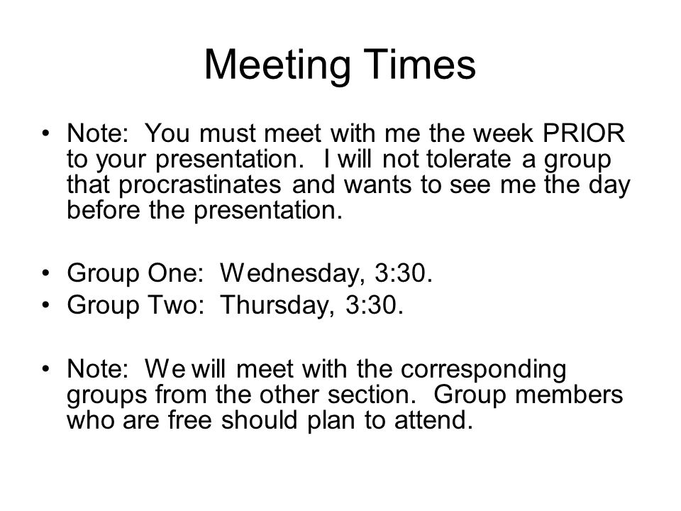 Meeting Times Note: You must meet with me the week PRIOR to your presentation.