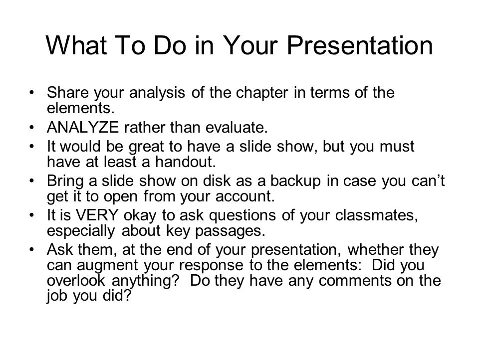 What To Do in Your Presentation Share your analysis of the chapter in terms of the elements.
