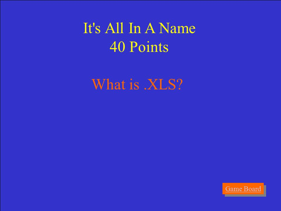 Answer Filename extension used for Excel workbooks. It s All In A Name 40 Points