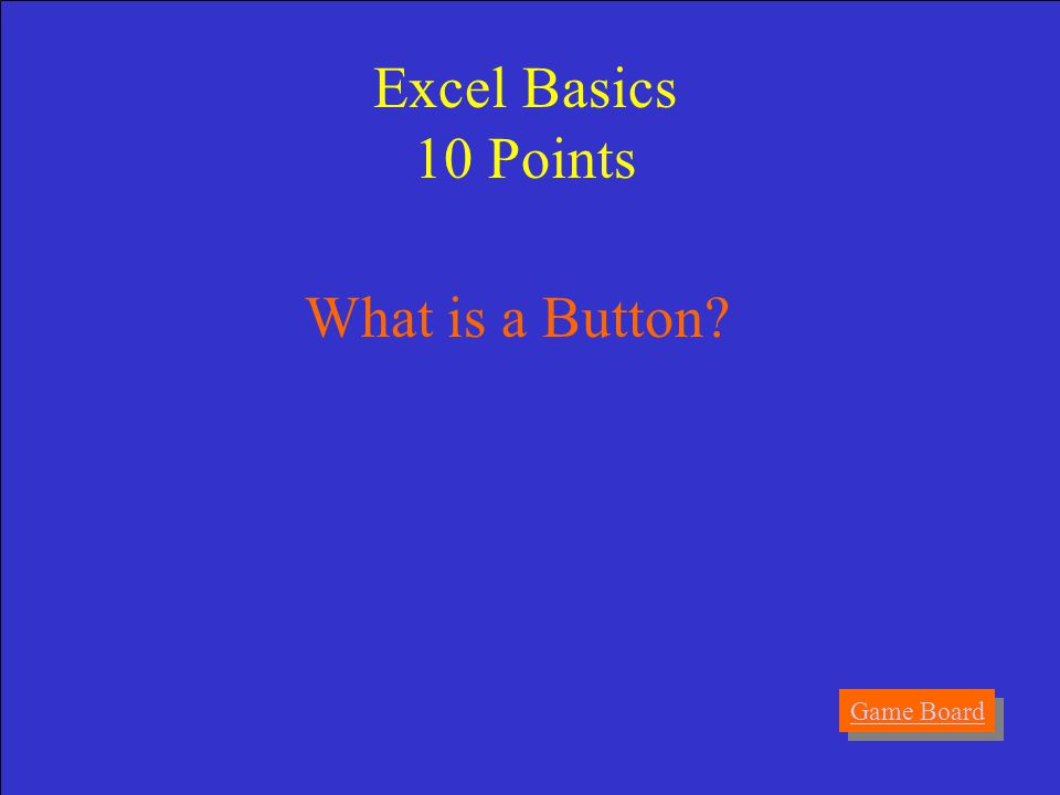 Answer A graphic item that can be clicked to perform a specific task. Excel Basics 10 Points