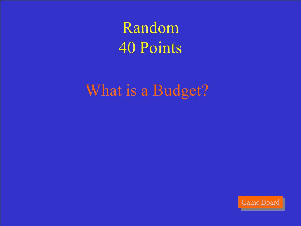Answer A detailed estimate of income and expenses over a certain period of time. Random 40 Points