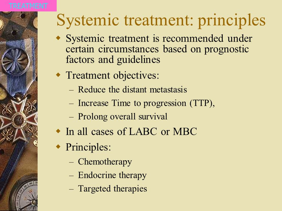 Systemic treatment: principles  Systemic treatment is recommended under certain circumstances based on prognostic factors and guidelines  Treatment