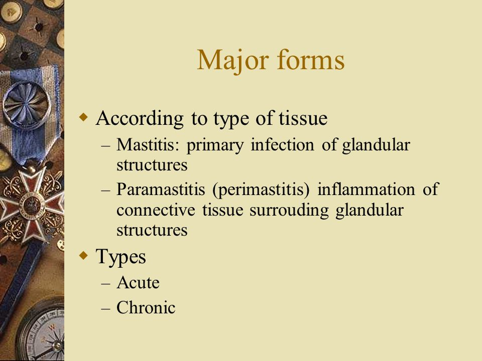 Major forms  According to type of tissue – Mastitis: primary infection of glandular structures – Paramastitis (perimastitis) inflammation of connecti