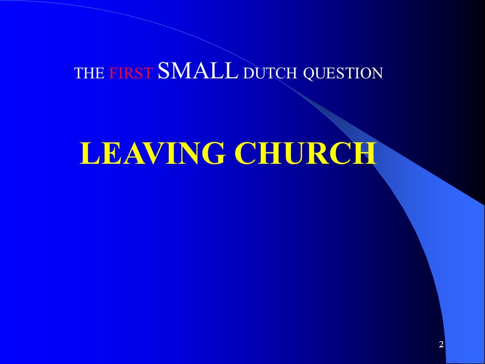 2 THE FIRST SMALL DUTCH QUESTION LEAVING CHURCH