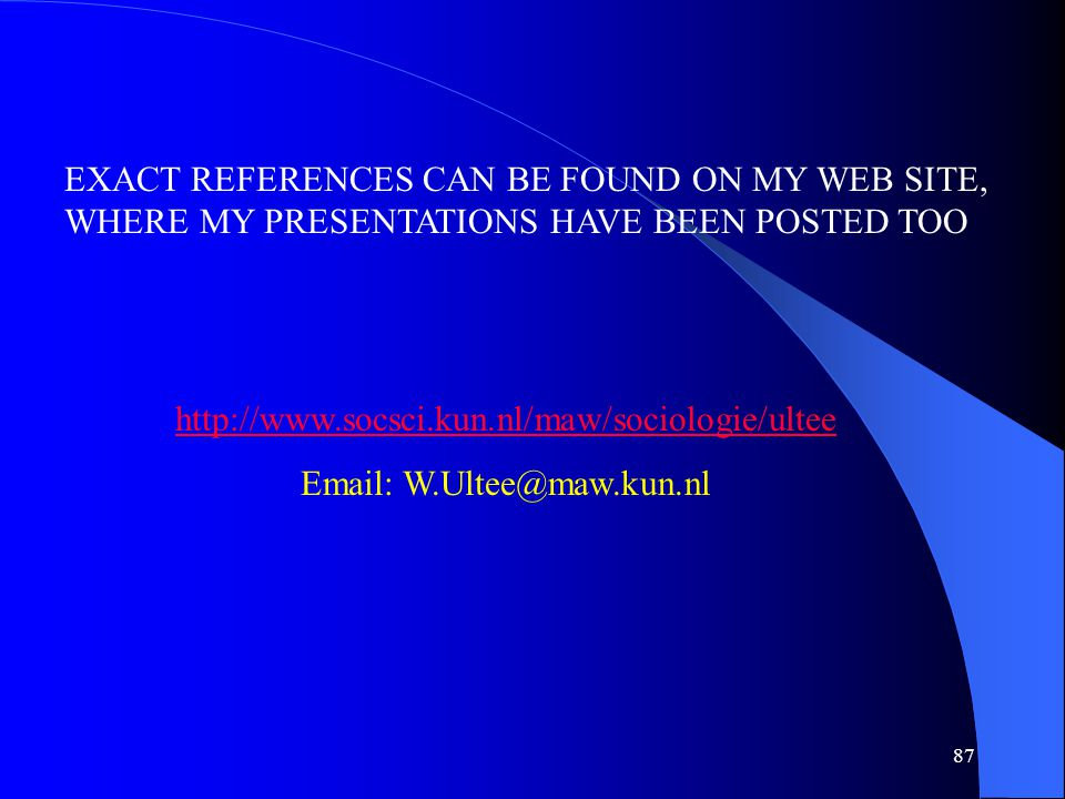 87 EXACT REFERENCES CAN BE FOUND ON MY WEB SITE, WHERE MY PRESENTATIONS HAVE BEEN POSTED TOO http://www.socsci.kun.nl/maw/sociologie/ultee Email: W.Ultee@maw.kun.nl
