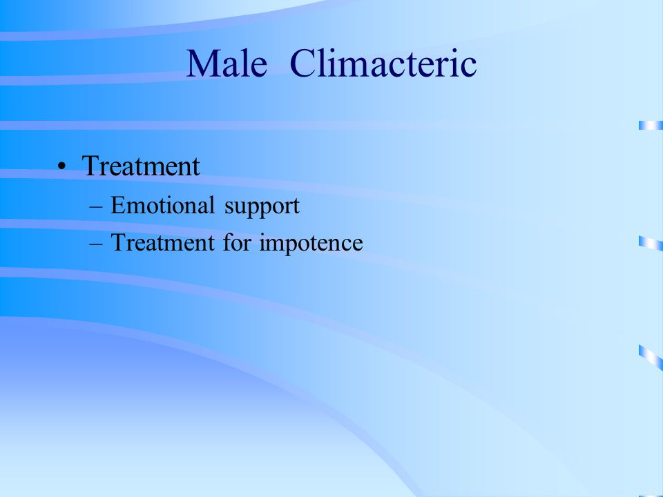 Male Climacteric Treatment –Emotional support –Treatment for impotence