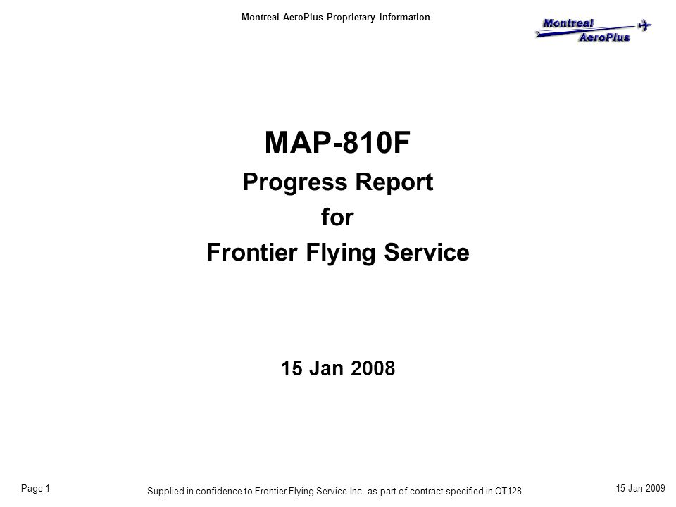 Montreal AeroPlus Proprietary Information 15 Jan 2009 1 Page 1 Supplied in confidence to Frontier Flying Service Inc. as part of contract specified in
