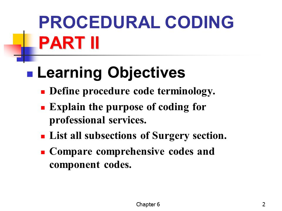 Chapter 683 Coding Terminology Coding Procedures & Services Coding Terminology Code Edits (Software) – Cont.