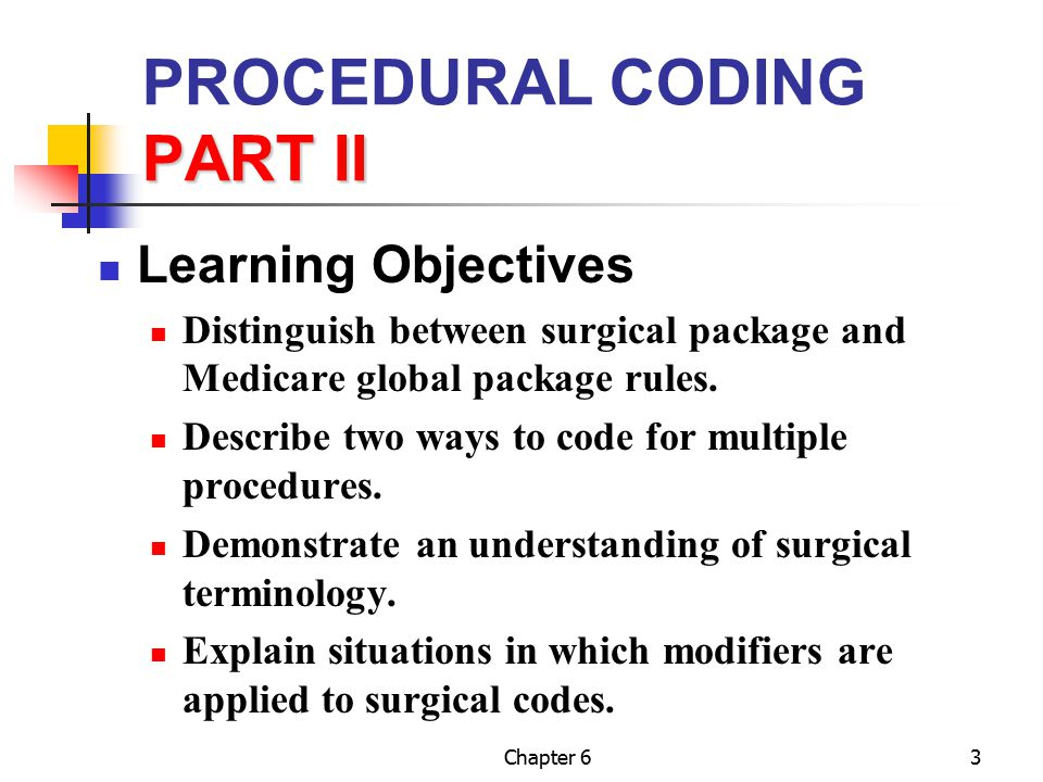 Chapter 64 PART II PROCEDURAL CODING PART II Performance Objective Locate a code in the Surgery section by using the index.