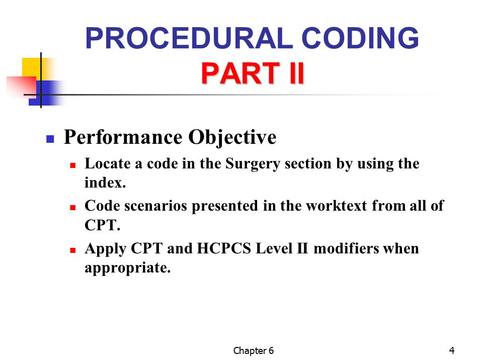 Chapter 615 Coding Steps Step 1 Become familiar with CPT codes Step 2 Find the services listed on patient encounter form Step 3 Look up codes in index, then look up actual code Step 4 Determine appropriate modifiers Step 5 Record the procedure code on the insurance claim; PROOFREAD numbers