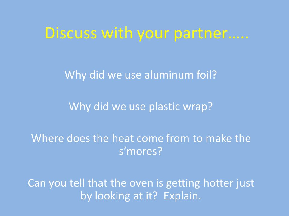 Discuss with your partner….. Why did we use aluminum foil.