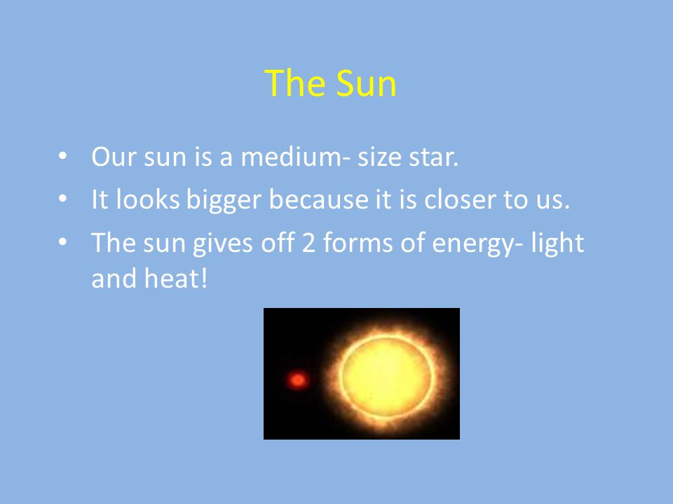 1.The Sun is the ________ star to Earth. a. Farthest b. Closest