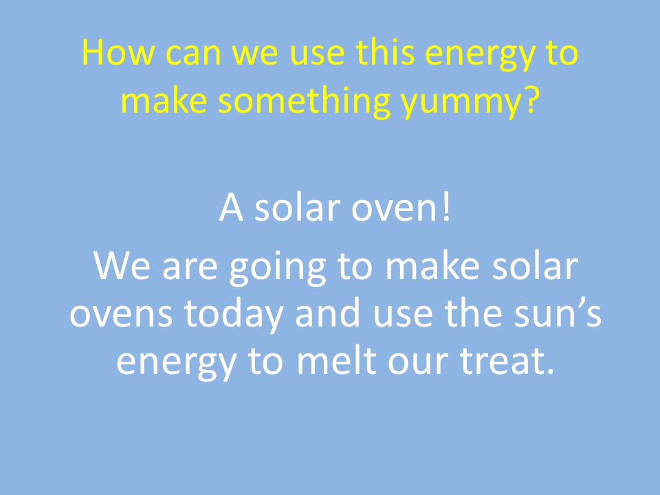 How can we use this energy to make something yummy.
