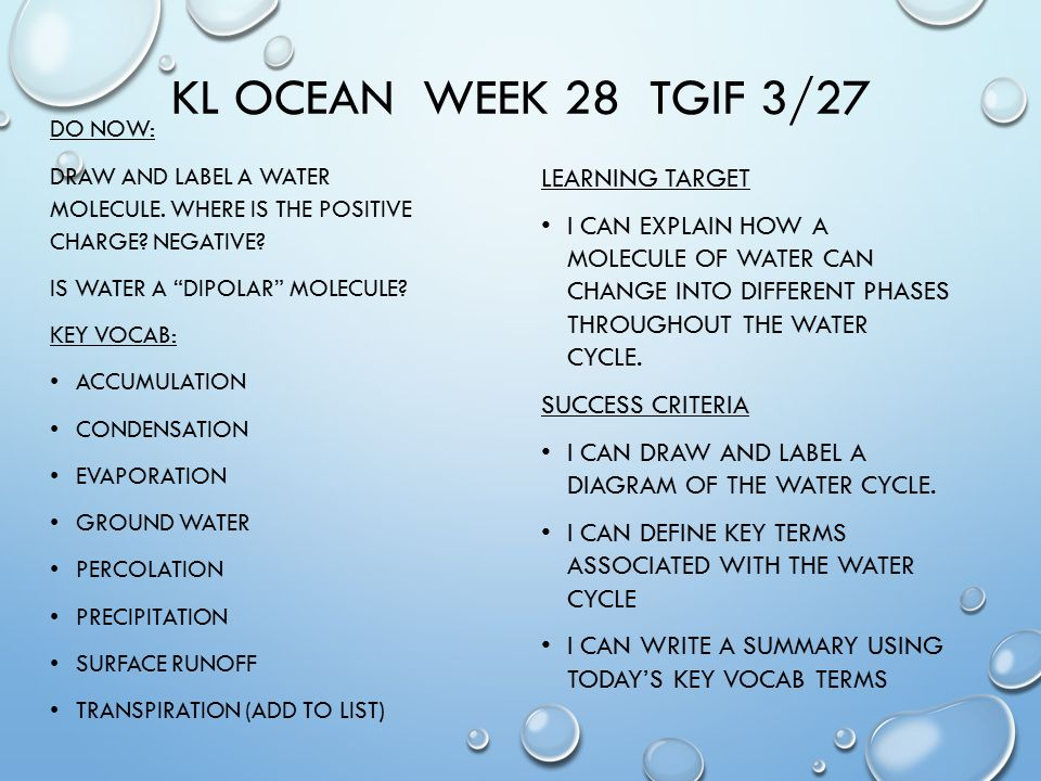 KL OCEAN WEEK 28 TGIF 3/27 DO NOW: DRAW AND LABEL A WATER MOLECULE.