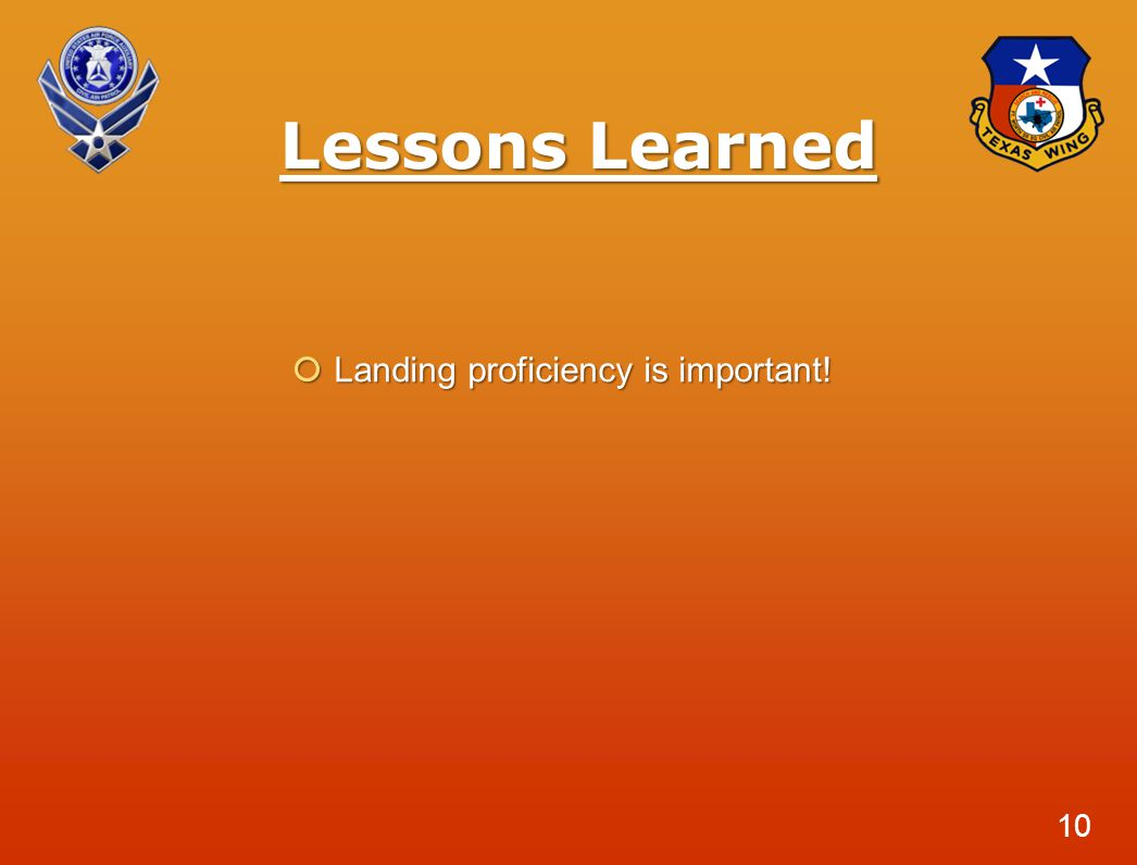 Lessons Learned  Landing proficiency is important! 10