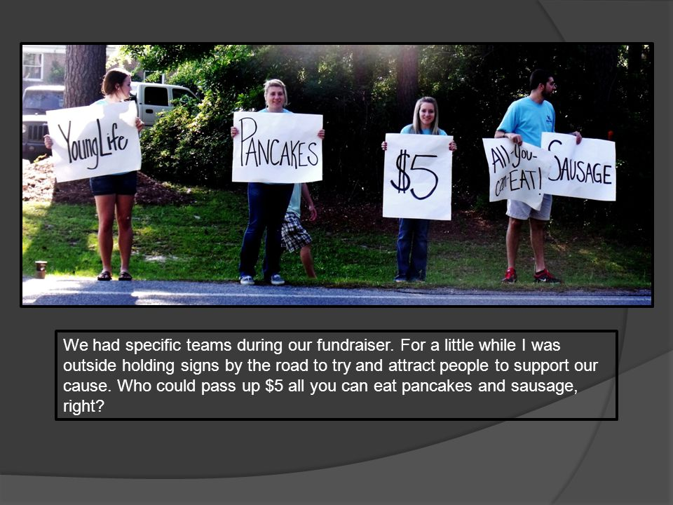 We had specific teams during our fundraiser.