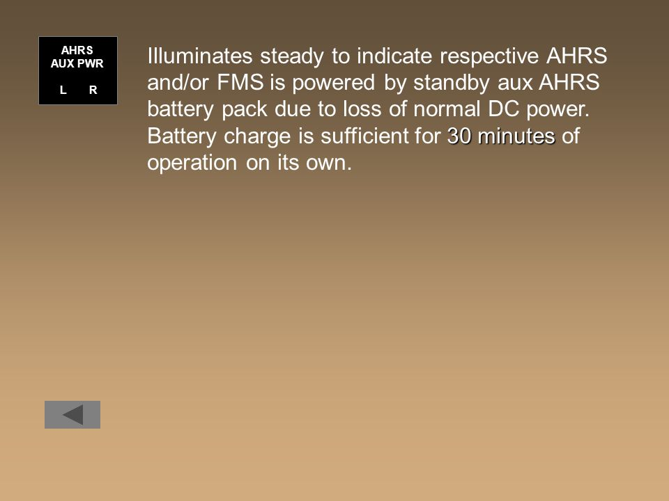 Illuminates steady to indicate respective AHRS and/or FMS is powered by standby aux AHRS battery pack due to loss of normal DC power.
