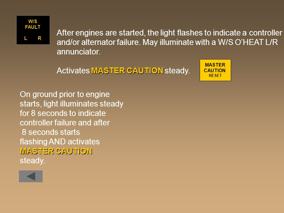 After engines are started, the light flashes to indicate a controller and/or alternator failure. May illuminate with a W/S O'HEAT L/R annunciator. MAS