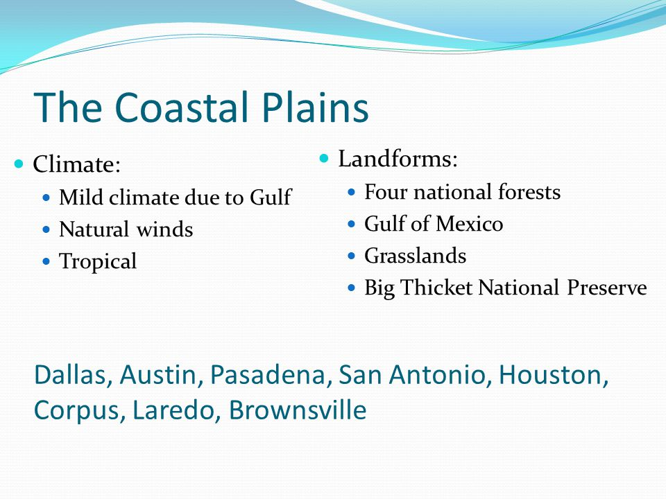 Subsections: South Texas Plain Gulf Coast Plain Piney Woods Post Oak Belt Blackland Prairie Characteristics: Rich natural resources (oil fields, national forests) Fertile soil and long growing season ideal for farming/ranching (cotton, citrus fruit, livestock) Industrialized for oil/natural gas (petrochemical) Seaports and gateway to Mexico