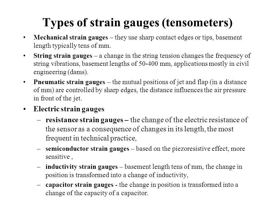 Types of strain gauges (tensometers) Mechanical strain gauges – they use sharp contact edges or tips, basement length typically tens of mm. String str