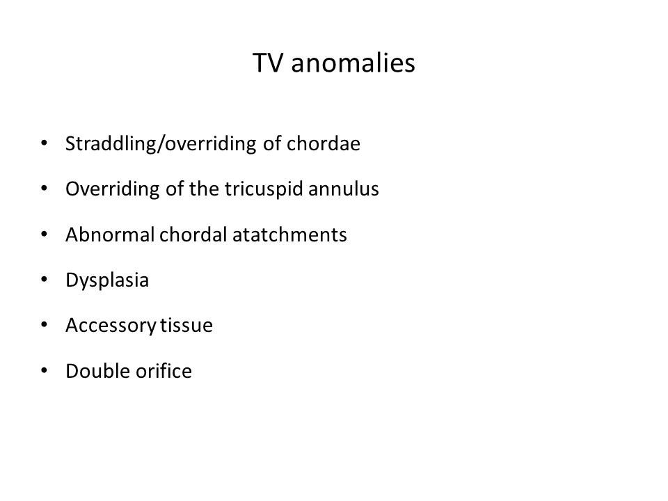 TV anomalies Straddling/overriding of chordae Overriding of the tricuspid annulus Abnormal chordal atatchments Dysplasia Accessory tissue Double orifi
