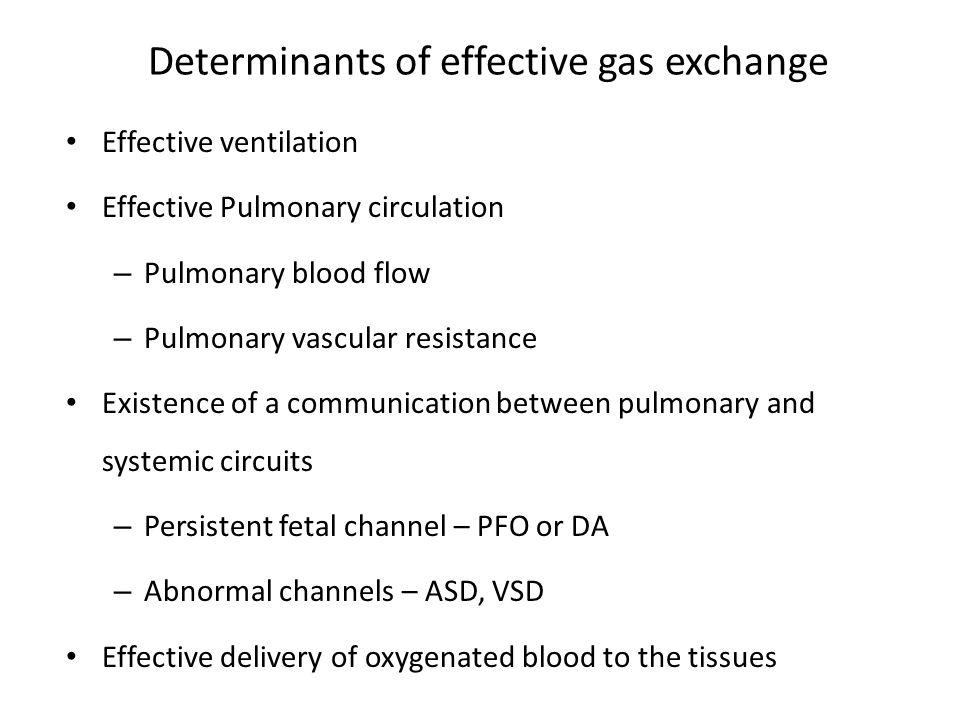 Determinants of effective gas exchange Effective ventilation Effective Pulmonary circulation – Pulmonary blood flow – Pulmonary vascular resistance Ex