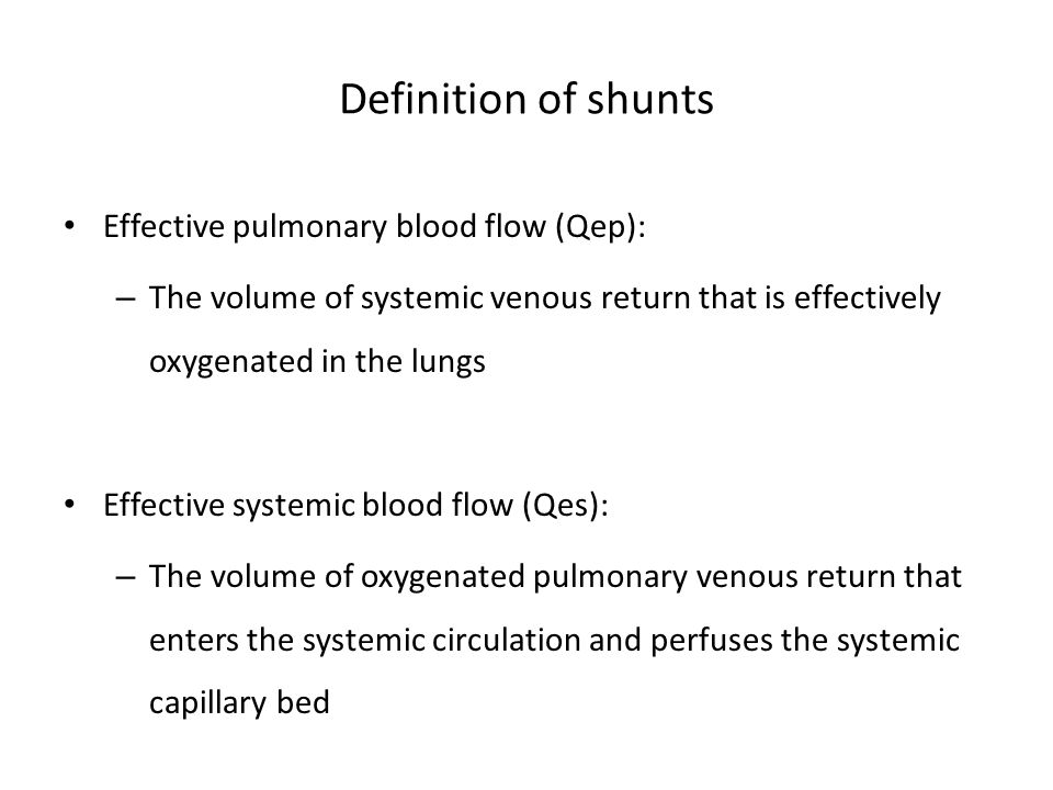 Definition of shunts Effective pulmonary blood flow (Qep): – The volume of systemic venous return that is effectively oxygenated in the lungs Effectiv