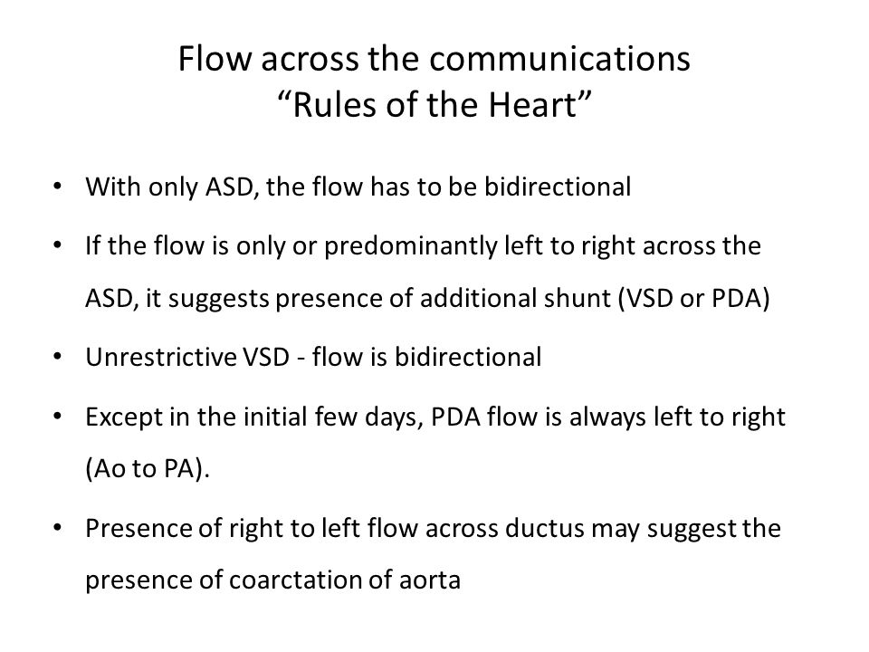 """Flow across the communications """"Rules of the Heart"""" With only ASD, the flow has to be bidirectional If the flow is only or predominantly left to right"""