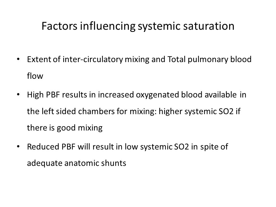 Factors influencing systemic saturation Extent of inter-circulatory mixing and Total pulmonary blood flow High PBF results in increased oxygenated blo