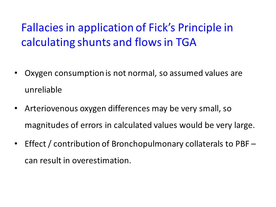 Fallacies in application of Fick's Principle in calculating shunts and flows in TGA Oxygen consumption is not normal, so assumed values are unreliable