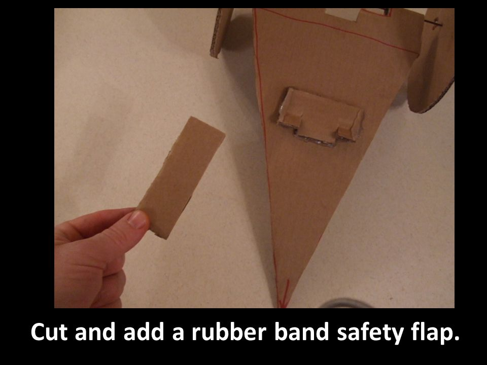 Cut and add a rubber band safety flap.