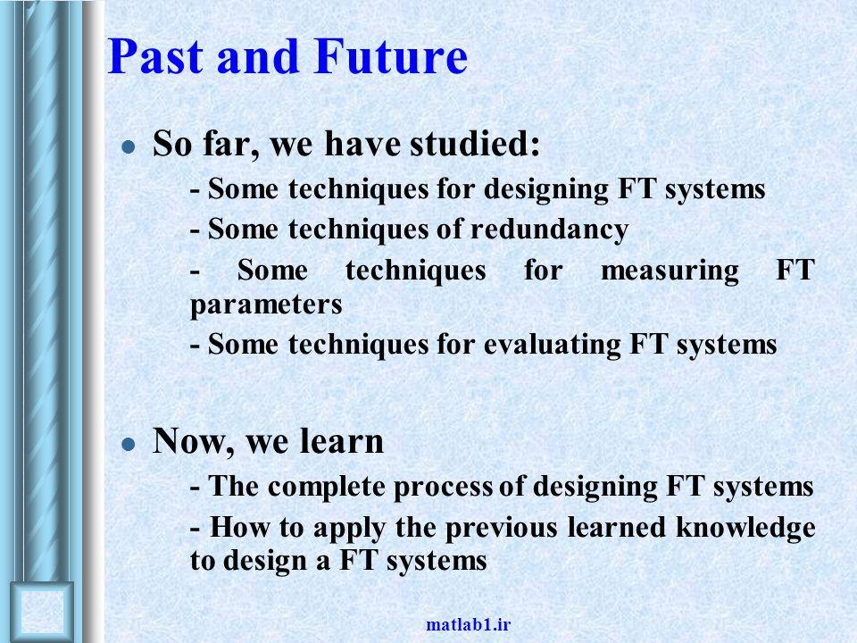 matlab1.ir Design of fault-tolerant system Trade-off Old computer vs.
