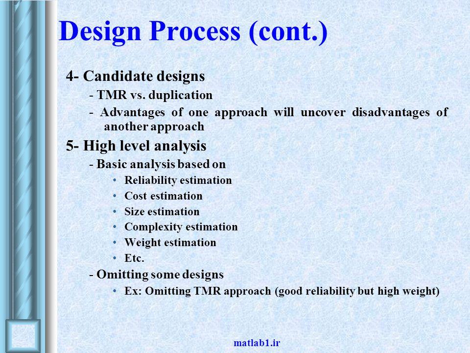 matlab1.ir Design Process (cont.) 6- Hardware & Software specifications - The specifications for the hardware & software must be developed 7- Hardware & Software design Analysis - Commercial aircraft control problem - NASA solutions FTMP (Fault-Tolerant Multi-Processor) SIFT (Software Implemented Fault-Tolerant)