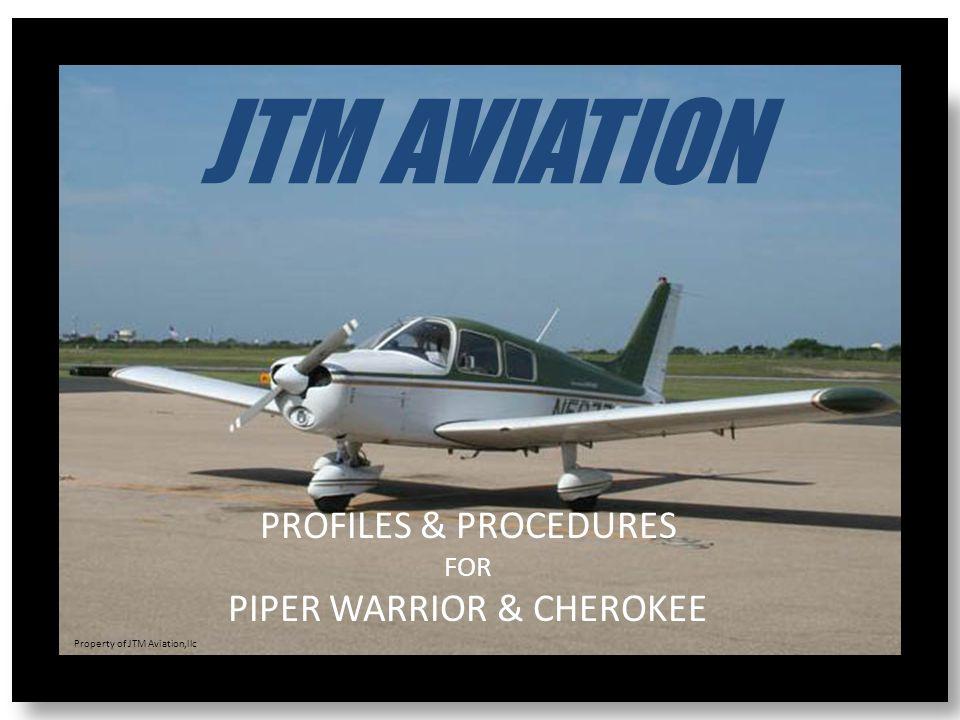 JTM AVIATION PROFILES & PROCEDURES FOR PIPER WARRIOR & CHEROKEE Property of JTM Aviation,llc