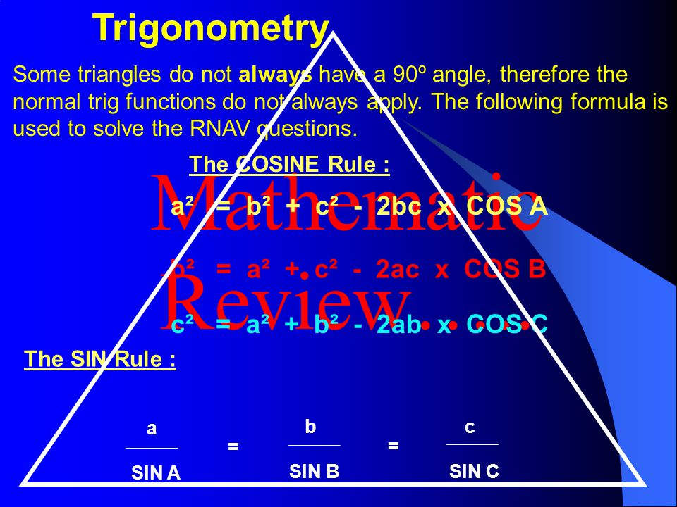 Mathematic Review….. Some triangles do not always have a 90º angle, therefore the normal trig functions do not always apply. The following formula is