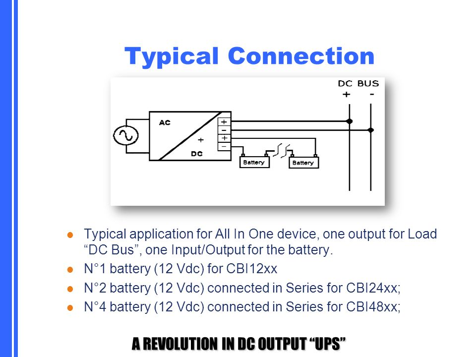 """A REVOLUTION IN DC OUTPUT """"UPS"""" Typical Connection Typical application for All In One device, one output for Load """"DC Bus"""", one Input/Output for the b"""