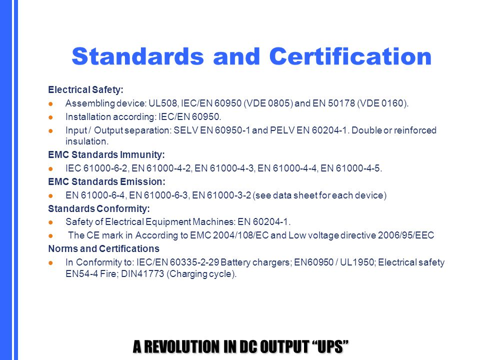 """A REVOLUTION IN DC OUTPUT """"UPS"""" Standards and Certification Electrical Safety: Assembling device: UL508, IEC/EN 60950 (VDE 0805) and EN 50178 (VDE 016"""