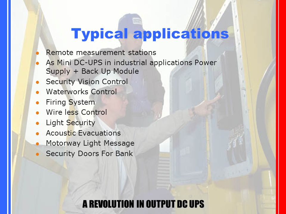 """A REVOLUTION IN DC OUTPUT """"UPS"""" Typical applications Remote measurement stations As Mini DC-UPS in industrial applications Power Supply + Back Up Modu"""
