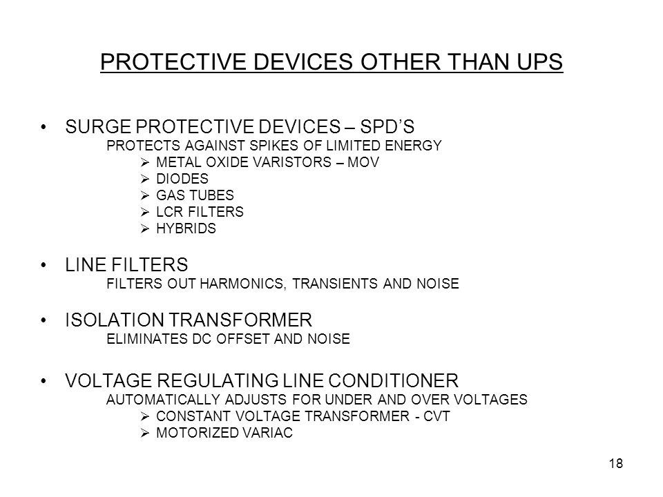 18 PROTECTIVE DEVICES OTHER THAN UPS SURGE PROTECTIVE DEVICES – SPD'S PROTECTS AGAINST SPIKES OF LIMITED ENERGY  METAL OXIDE VARISTORS – MOV  DIODES