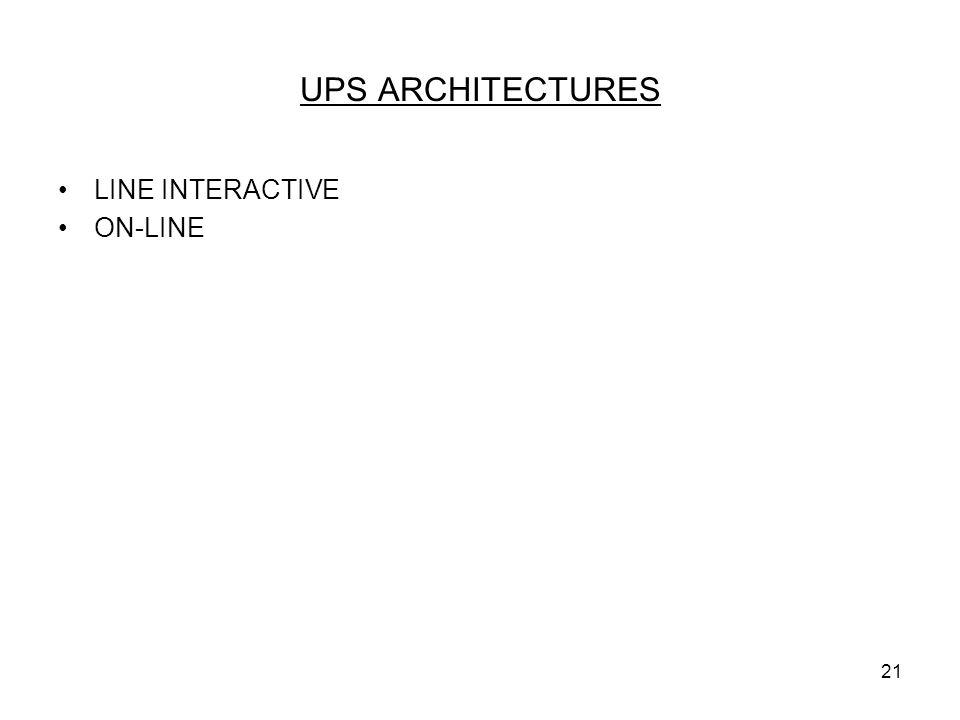 21 UPS ARCHITECTURES LINE INTERACTIVE ON-LINE