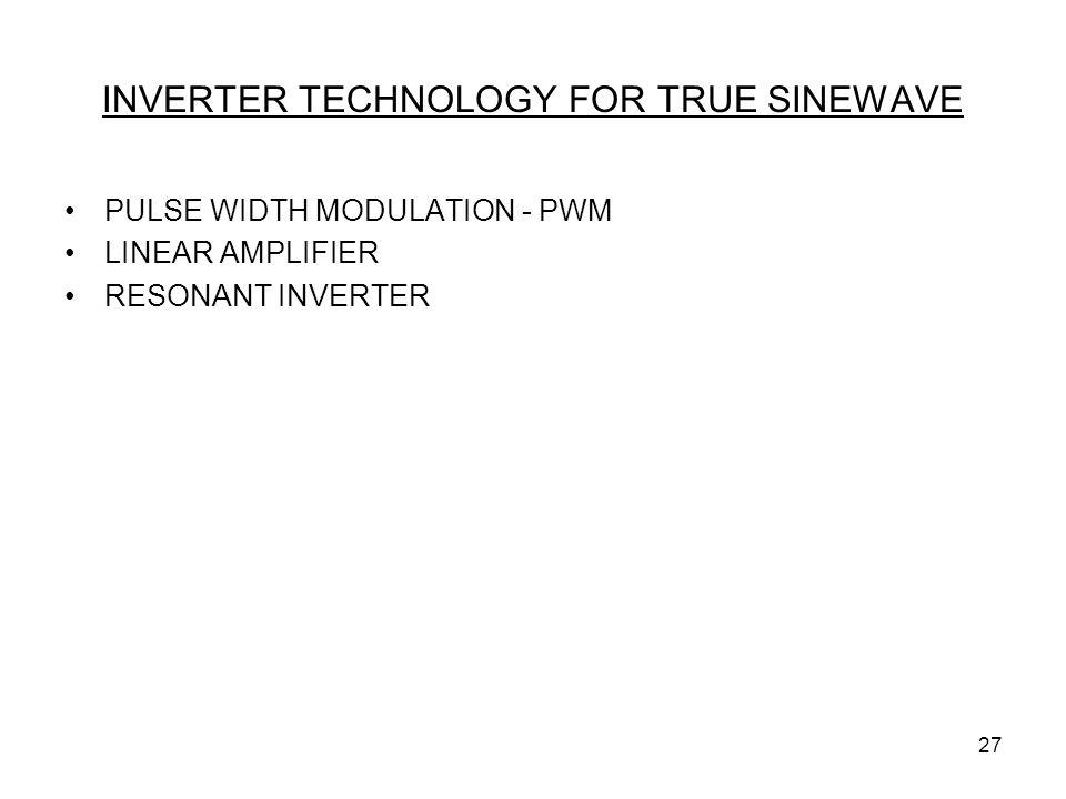 27 INVERTER TECHNOLOGY FOR TRUE SINEWAVE PULSE WIDTH MODULATION - PWM LINEAR AMPLIFIER RESONANT INVERTER