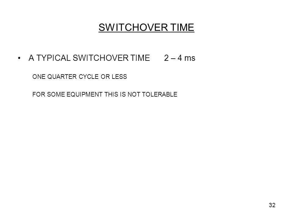 32 SWITCHOVER TIME A TYPICAL SWITCHOVER TIME2 – 4 ms ONE QUARTER CYCLE OR LESS FOR SOME EQUIPMENT THIS IS NOT TOLERABLE