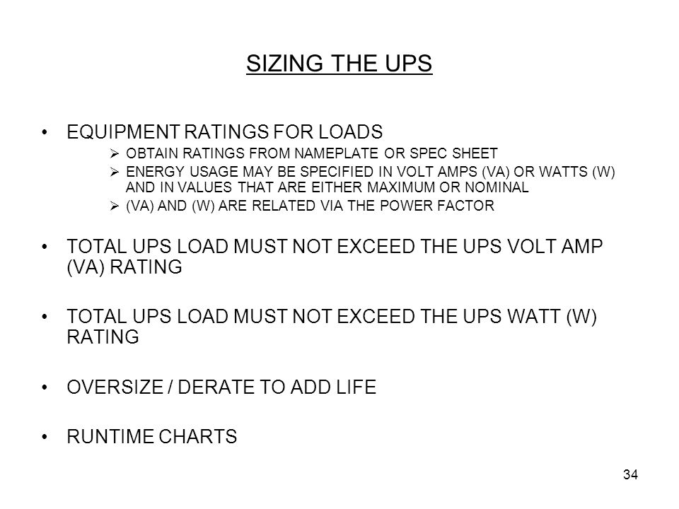 34 SIZING THE UPS EQUIPMENT RATINGS FOR LOADS  OBTAIN RATINGS FROM NAMEPLATE OR SPEC SHEET  ENERGY USAGE MAY BE SPECIFIED IN VOLT AMPS (VA) OR WATTS